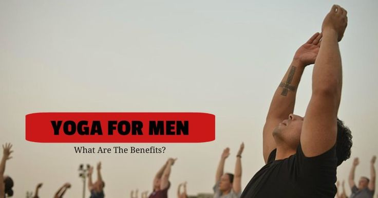 Yoga For Men: 7 Benefits :http://www.husbandsonly.com/yoga-for-men-beginners-guide/