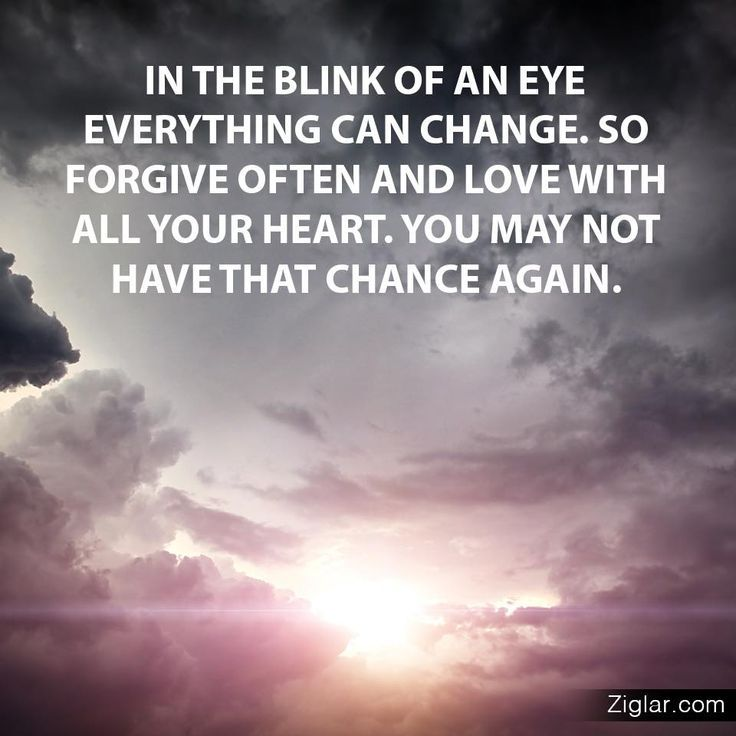 In the blink of an eye everything can change. So...
