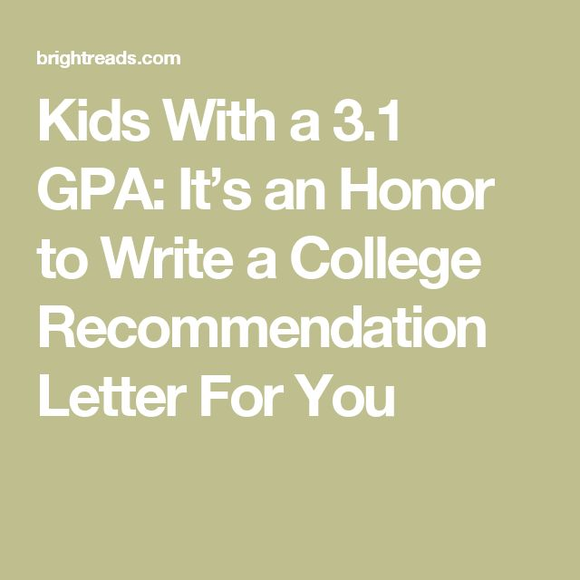 Kids With a 3.1 GPA: It's an Honor to Write a College Recommendation Letter For You