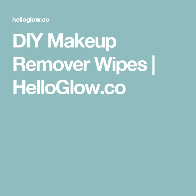 DIY Makeup Remover Wipes | HelloGlow.co