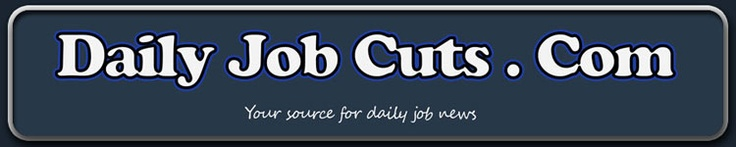 Daily Job Cuts - Layoff News , Job Layoffs 2012 / 2011 , Bankruptcy, Store closings, Business Economy News