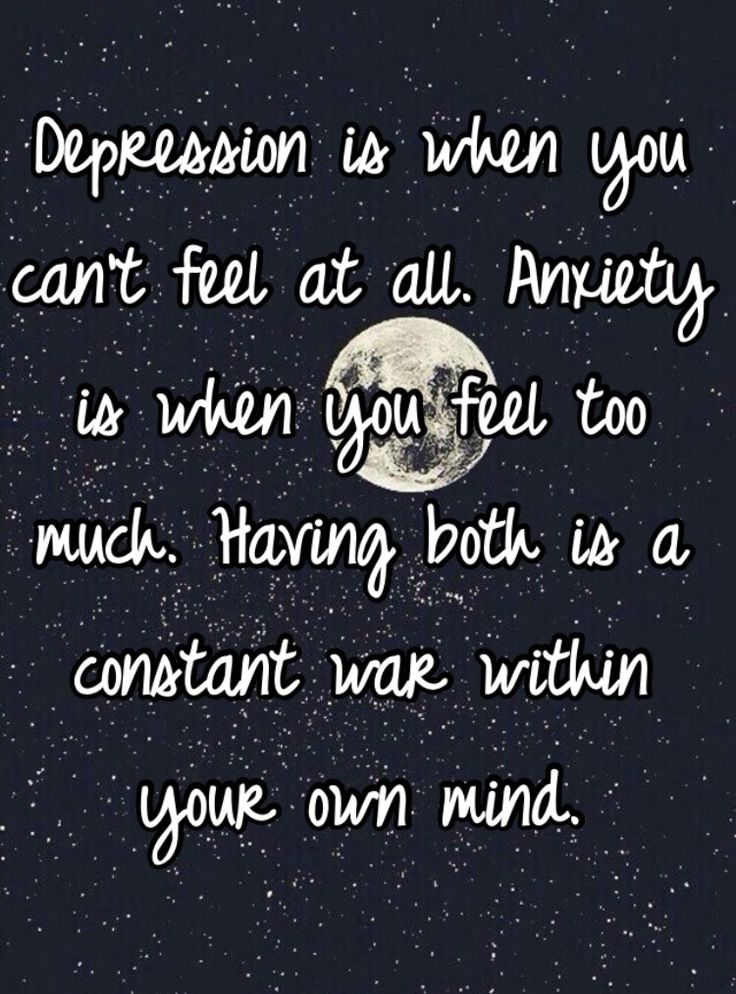 Depression and anxiety.