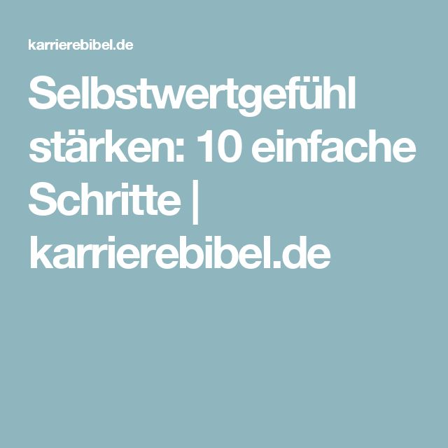 Selbstwertgefühl stärken: 10 einfache Schritte | karrierebibel.de