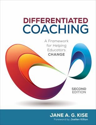 Differentiated coaching: A framework for helping educators change. 2nd ed. (2017). by Jane A. G. Kise