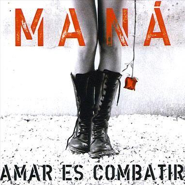 Amar es Combatir | Maná 2006