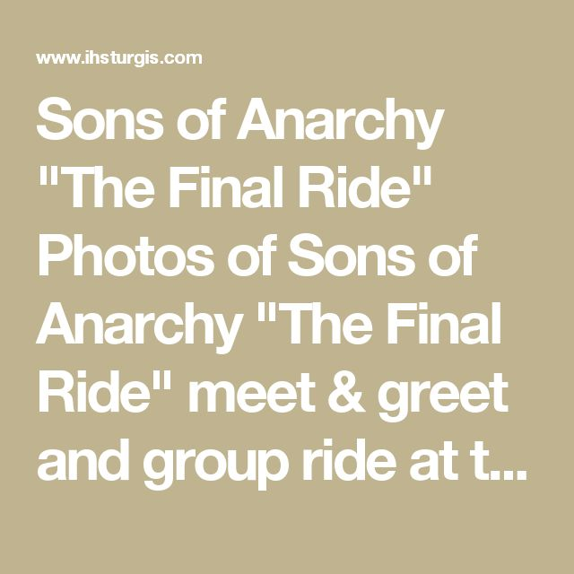 """Sons of Anarchy """"The Final Ride""""  Photos of Sons of Anarchy """"The Final Ride"""" meet & greet and group ride at the 75th Sturgis Motorcycle Rally."""