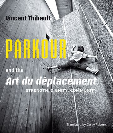 "Parkour and the Art du déplacement | ""A must-read for any beginners looking to get into parkour and find out more about the discipline, and a highly recommended book for anyone else (traceur or not)."" - NYParkour.com"