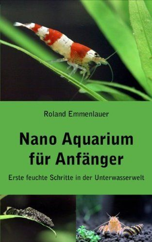 Nano - Aquarium für Anfänger (German Edition) by Roland Emmenlauer. $6.65. 193 pages