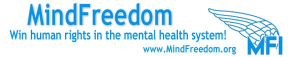 'With 25+ years of successful activism under its belt, MindFreedom remains one of the only financially independent groups in its field with NO funding from or control by governments, drug companies, religions, corporations, or the mental health system'