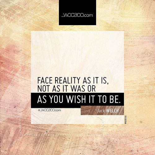 Face reality as it is ~ @jack_welch - #Reality, #Business, #BusinessQuotes, #Realism, #RealismQuotes, #RealityQuotes, #Confrontation, #ConfrontationQuotes, #WishfulThinking, #WishfulThinkingQuotes, #JackWelch, #JackWelchQuotes - http://wocado.com/face-reality-as-it-is/
