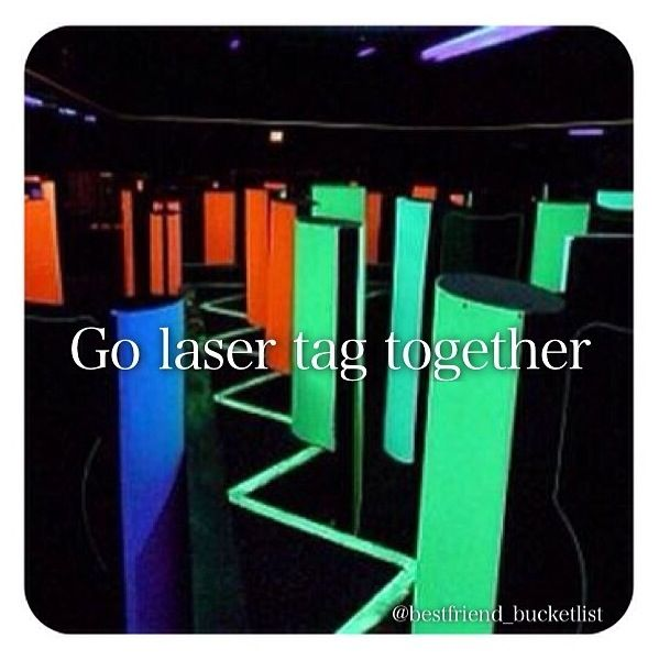 Best Friend Bucket List- play laser tag together