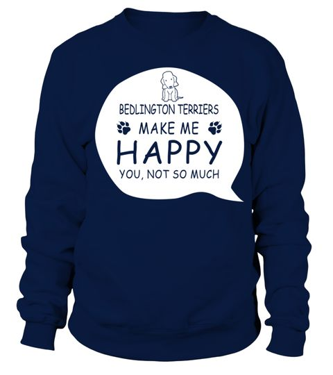 # Bedlington-Terrier-make-me-happy .  Bedlington Terrier make me happy. You, not so much.Bedlington Terriers, Bedlington Terrier Lover, Bedlington Terrier Tshirt, Bedlington Terrier Hoodie, Bedlington Terrier Sweatshirt
