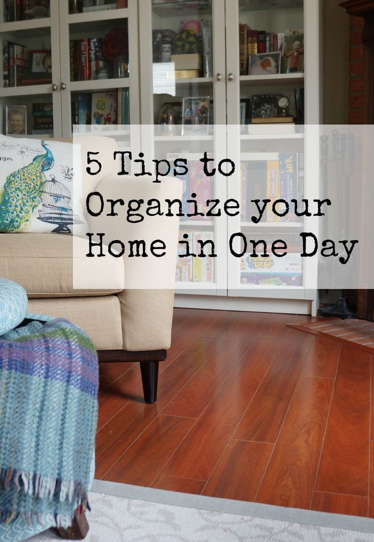 5 Tips to Organize Your Home in One Day. One day is all you need! Do it!