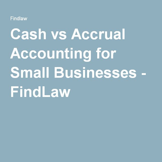 Cash vs Accrual Accounting for Small Businesses - FindLaw