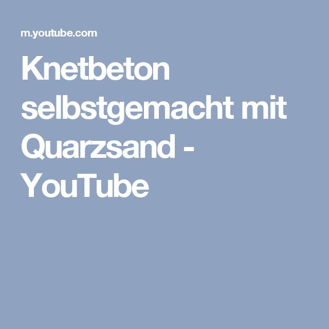 Knetbeton selbstgemacht mit Quarzsand  - YouTube