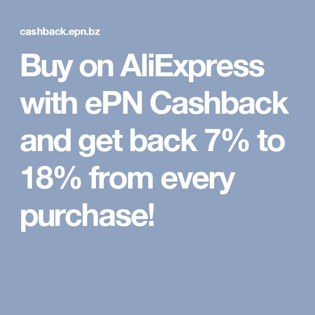Buy on AliExpress with ePN Cashback and get back 7% to 18% from every purchase!
