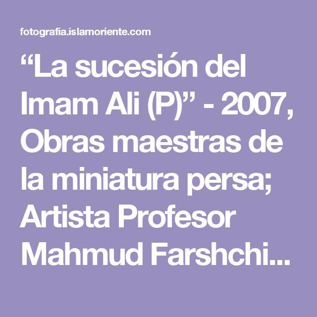 """La sucesión del Imam Ali (P)"" - 2007, Obras maestras de la miniatura persa; Artista Profesor Mahmud Farshchian, Irán.jpg 2,589×3,722 pixels"