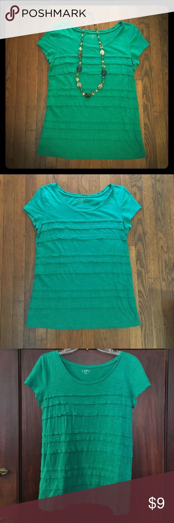 Loft short sleeve top Green short sleeve top. Excellent used condition, worn 2-3 times. Very soft and comfortable. Has a tiered design on front. Can dress it up or wear it casually. Smoke free home. LOFT Tops