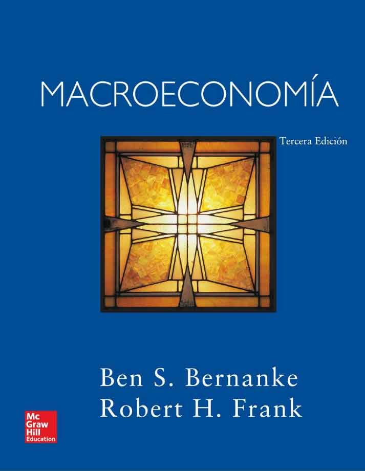 MACROECONOMÍA 3ED Autores: Ben S. Bernanke y Robert H. Frank  Editorial: McGraw-Hill Edición: 3 ISBN: 9788448156749 ISBN ebook: 9788448193911 Páginas: 498 Área: Economia y Empresa Sección: Economía
