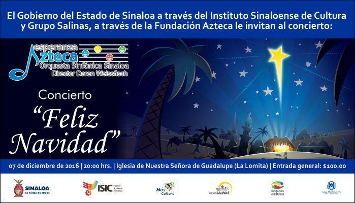 El Gobierno del Estado de Sinaloa a través del Instituto Sinaloense de Cultura y Grupo Salinas, a través de la Fundación Azteca te invitan al concierto Feliz Navidad. Miércoles 7 de diciembre de 2016 en la Iglesia de Nuestra Señora de Guadalupe (La Lomita), a las 20:00 horas. Entrada general: $100