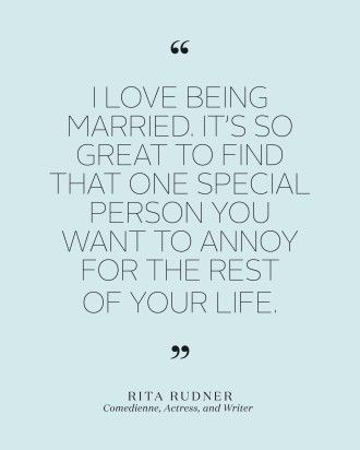 """Bridal Shower Quotes to Set the Mood for the Pre-Wedding Bash - """"I love being married. It's so great to find that one special person you want to annoy for the rest of your life."""""""