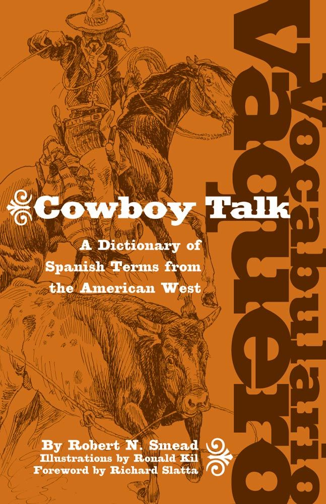Vocabulario Vaquero Cowboy Talk A Dictionary Of Spanish Terms From The American West Blogs Worth Reading Cowboy Books Magazines