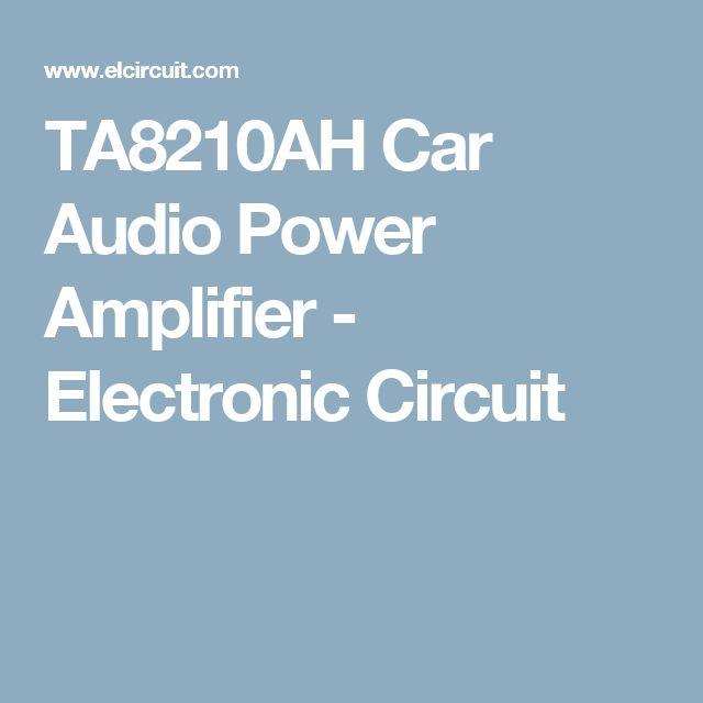 TA8210AH Car Audio Power Amplifier - Electronic Circuit