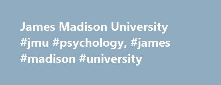 James Madison University #jmu #psychology, #james #madison #university http://fiji.remmont.com/james-madison-university-jmu-psychology-james-madison-university/  # James Madison University: Academics, Admissions & Tuition Learn about James Madison University. Read about its admission requirements, financial aid, and degree programs to make an informed education decision. About James Madison University Historic Harrisonburg, Virginia, is home to James Madison University (JMU) – a school that…