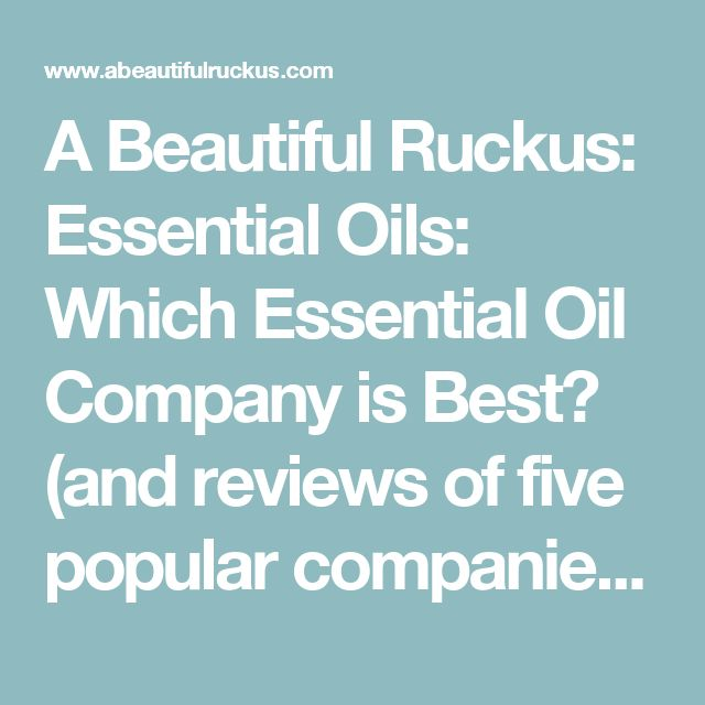 A Beautiful Ruckus: Essential Oils: Which Essential Oil Company is Best? (and reviews of five popular companies!)