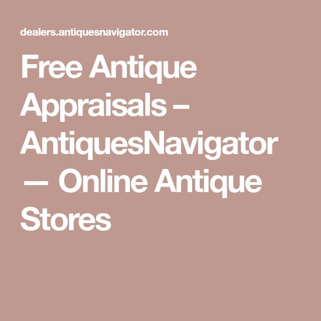 Free Antique Appraisals – AntiquesNavigator — Online Antique Stores - The 25+ Best Antique Appraisal Ideas On Pinterest Antique