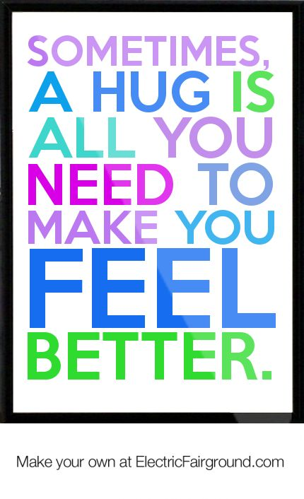 Feeling Blue Quotes and Sayings | Sometimes, a hug is all you need to make you feel better. Framed Quote