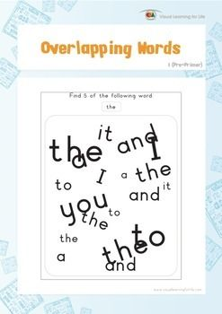 "In the ""Overlapping Words"" worksheets, the student must find the word that is highlighted at the top of the page amongst all the other overlapping words.  Available at www.visuallearningforlife.com on the Visual Perceptual Sight Words Builder 1 CD."