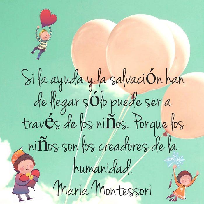 Los niños son los creadores de la humanidad. María Montessori
