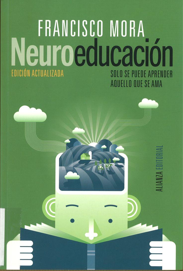 Neuroeducación : sólo se puede aprender aquello que se ama / Francisco Mora