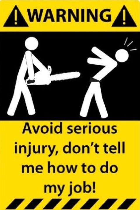 Funny Warning Signs | Funny Warning Sign - Dont Tell Me How To Do My Job