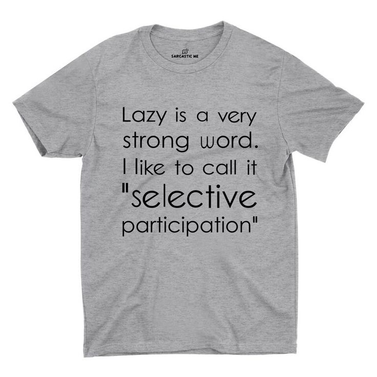 "Lazy Is A Very Strong Word I Like To Call It ""Selective Participation"" Gray Unisex T-shirt 