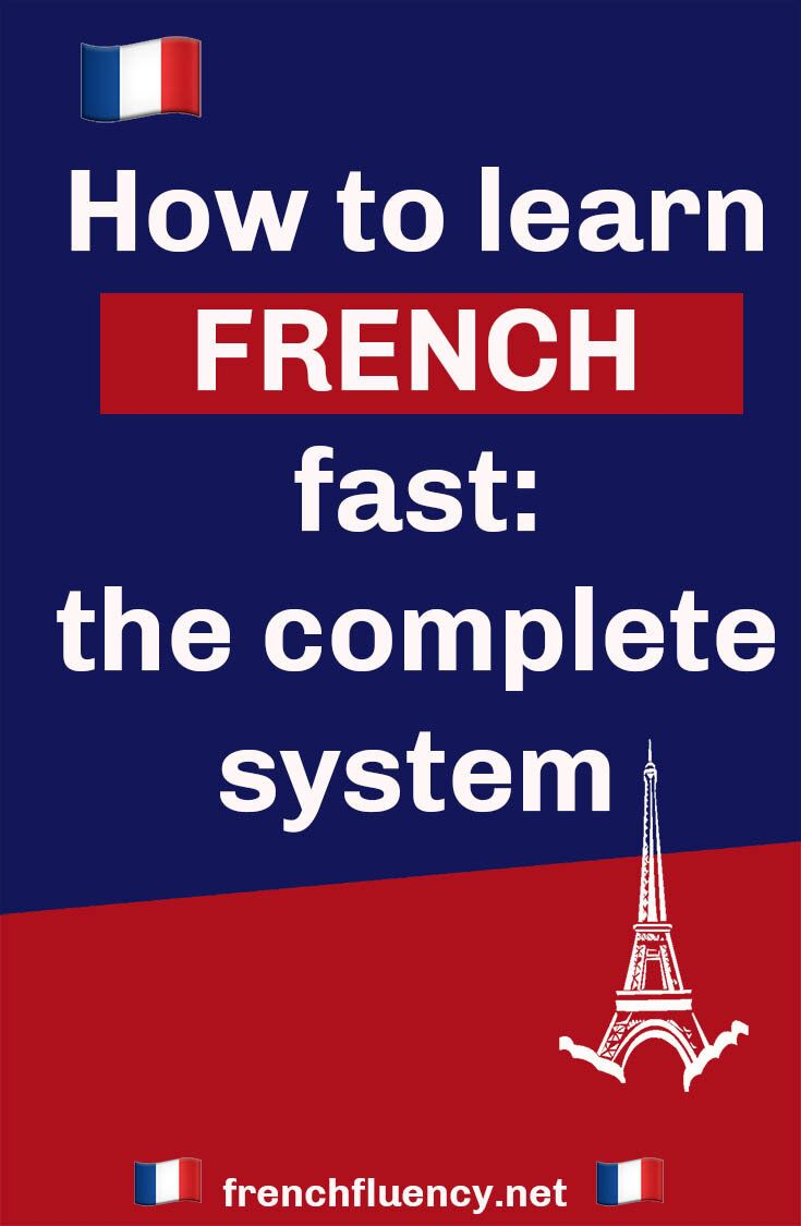 How To Learn French Fast The Complete System French Fluency In 2020 Learn French Fast Learn French Learn French Free