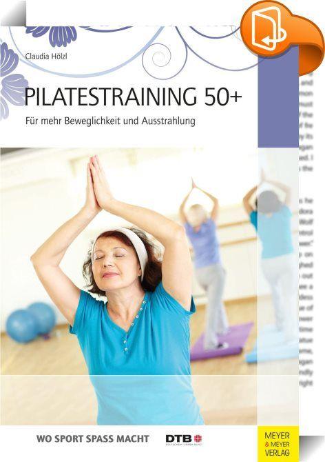 Pilatestraining 50+    ::  Pilatestraining stärkt die Muskulatur, besonders die tiefen Muskeln nahe der Wirbelsäule. Es trainiert die Kraftausdauer und eine tiefe Atmung, verbessert die Körperhaltung, die Beweglichkeit und die physiologische Ausrichtung der Gelenke. Die Körperwahrnehmung wird geschult, ein positives Körperbild kann sich entwickeln und die Ausstrahlung verbessern. Da es sehr große Unterschiede bezüglich der Leistungsfähigkeiten und Vorbelastungen, aber auch der Wünsche ...