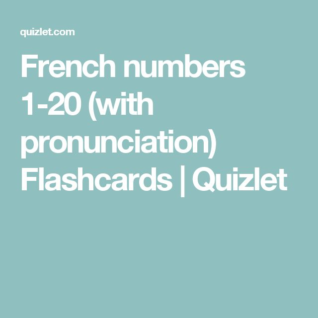 French numbers 1-20 (with pronunciation) Flashcards | Quizlet