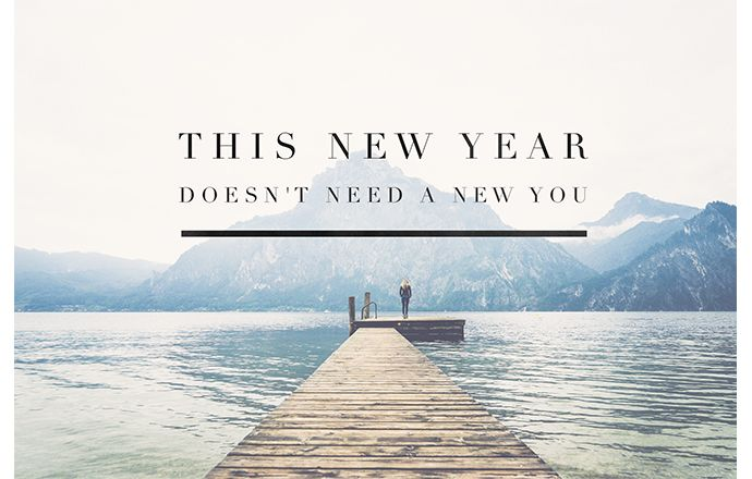 PSA: This new year doesn't need a new you!