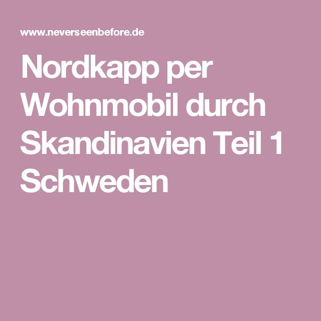Nordkapp per Wohnmobil durch Skandinavien Teil 1 Schweden