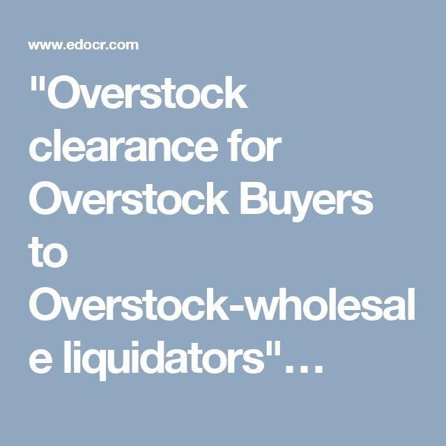 """""""Overstock clearance for Overstock Buyers to Overstock-wholesale liquidators""""…"""