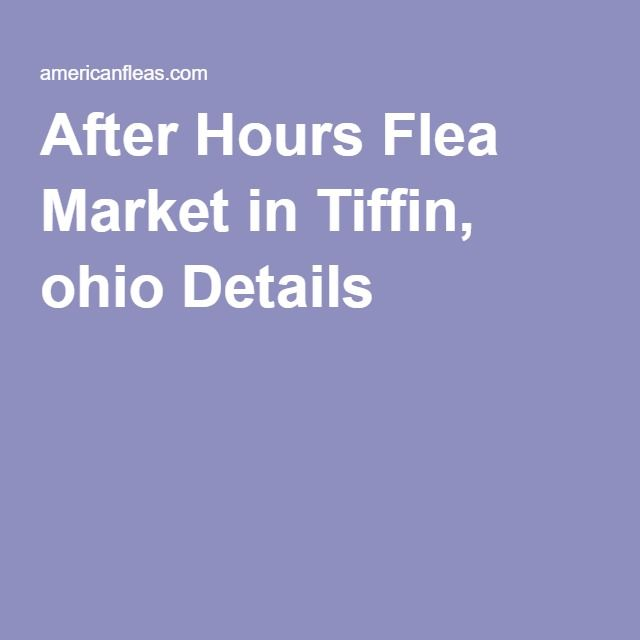 After Hours Flea Market in Tiffin, ohio Details