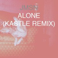JMSN - Alone (Kastle Remix) by Kastle on SoundCloud