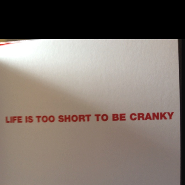 Life is too short to be cranky. From the book Where Will You Be Five Years From Today. #advice #relationship #quote