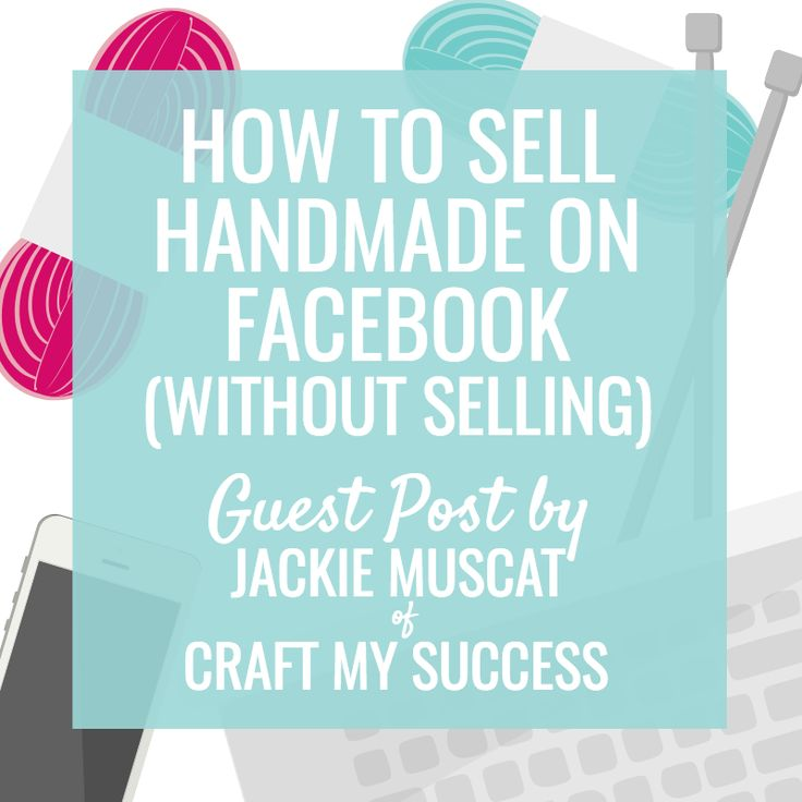 How to sell handmade on facebook without selling for How to sell handmade crafts on facebook