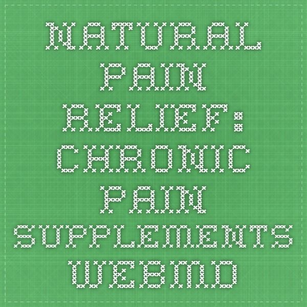 Natural Pain Relief: Chronic Pain Supplements - WebMD