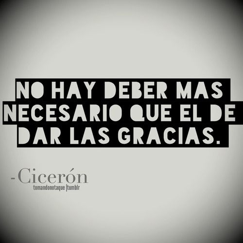 No hay deber más necesario que el de dar las gracias Frases • #Frases de Cicerón #citas #quotes
