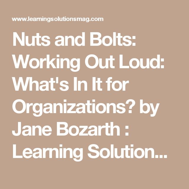 Nuts and Bolts: Working Out Loud: What's In It for Organizations? by Jane Bozarth : Learning Solutions Magazine