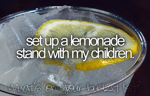 : Lemonade Stands, Buckets Lists, Boyfriends Children, Childhood Memories, Candida Diet, Dream Tattoo'S, Before I Die, Homemade Lemonade, Things To Do